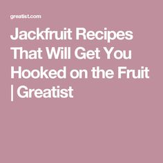 Jackfruit Recipes That Will Get You Hooked on the Fruit | Greatist