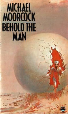 Behold the Man by Michael Moorcock // Adventures in Science Fiction Cover Art: An Assortment of Mysterious Spheres, Part II Fantasy Book Covers, Best Book Covers, Book Cover Art, Book Art, Cover Books, Sci Fi Novels, Fiction Novels, Pulp Fiction, Classic Sci Fi Books