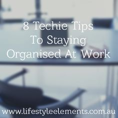 8 Techie Tips To Staying Organised at Work - www.lifestyleelements.com.au #concierge #adelaide
