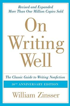 On Writing Well, 30th Anniversary Edition: The Classic Guide to Writing Nonfiction by William Zinsser