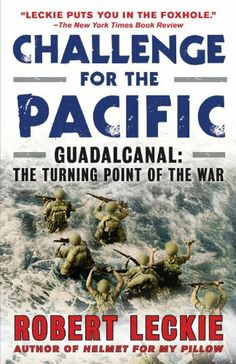 """""""Challenge for the Pacific: Guadalcanal: The Turning Point of the War by Robert Leckie. $9.96. 464 pages. Publisher: Bantam; Reprint edition (October 26, 2010)"""""""