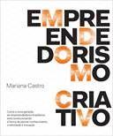 EMPREENDEDORISMO CRIATIVO Formato: Livro Autor: CASTRO, MARIANA Idioma: PORTUGUES Editora: PORTFOLIO PENGUIN Assunto: ADMINISTRAÇÃO - EMPREENDEDORISMO