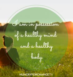 HFC Daily Affirmation - I am in possession of a healthy mind and a healthy body.  www.hungryforchange.tv #affirmations