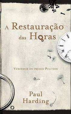 A RESTAURAÇÃO DAS HORAS - Paul Harding