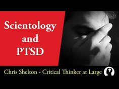 Scientology and PTSD via Chris Shelton on YouTube.