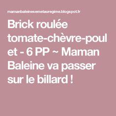 Brick roulée tomate-chèvre-poulet - 6 PP ~ Maman Baleine va passer sur le billard !