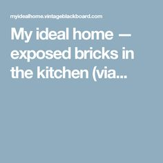 My ideal home — exposed bricks in the kitchen (via...