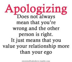"I think this means saying the words, ""I'm Sorry"". they don't always mean you are wrong and the other person is right. Now Quotes, Cute Quotes, Great Quotes, Quotes To Live By, Funny Quotes, Inspirational Quotes, Genius Quotes, Motivational Thoughts, Girl Quotes"