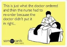 And then the lab tech had to re-re-order because the Doctor and Nurse both did it wrong