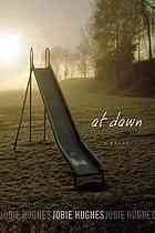 At dawn  Author:Jobie Hughes  Publisher:Berkeley, Calif. : Soft Skull Press : Distributed by Publishers Group West, ©2012.  Edition/Format: Book : Fiction : EnglishView all editions and formats   Summary:Determined to escape his past and build a new life, Stratton Brown moves to Chicago where he finds a nine-to-five job at a non-descript, meaningless company and an obsessive love affair.