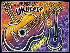 Happiness is my Ukulele Painting.