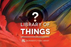 Sacramento Public Library - Library of Things: Share more than books. Check out sewing machines, video games, musical instruments, and more. #Library_of_Things