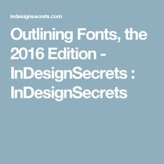 Outlining Fonts, the 2016 Edition - InDesignSecrets : InDesignSecrets