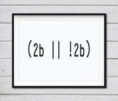 Printable digital art for nerds:  (2b || !2b)  PRINTABLES ONLY - BUY 3, PAY FOR 2! ADD 3 PRINTABLE ITEMS TO YOUR CART AND USE COUPON ON CHECKOUT - BUY2GET3ONPRINTABLES  ***Digital Instant Download – no physical item will be sent***  This printable artwork is beautiful and affordable. Perfect for office gallery wall or as a gift for the geek in your life :)  Simply download your art files & print them!  INSTANT DOWNLOAD INCLUDED: • 1 JPG 5x7 in • 1 JPG 8x10 in • 1 JPG 11x14 in JPEG images...