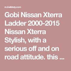 Gobi Nissan Xterra Ladder 2000-2015 Nissan Xterra Stylish, with a serious off and on road attitude. this unit will keep up with all your work hard and play hard needs. Black powder coated with an anti-rust undercoat. Ladder works with Factory or Shrockworks rear bumpers.Important: Due to high demand all Gobi products are now back ordered and will ship direct from Gobi as soon as they are available. Please allow up to 12 weeks for roof racks and 4-6 weeks for accessories. If you require a…