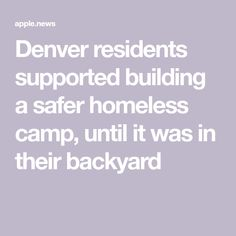 Denver Residents Supported Building A Safer Homeless Camp Until It Was In Their Backyard Nbc News In 2021 Supportive Backyard Resident