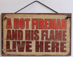 "Amazon.com: 5x8 Vintage Style Sign Saying, ""A HOT FIREMAN AND HIS FLAME LIVE HERE"" Decorative Fun Universal Household Signs from Egbert's Tr..."