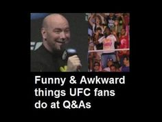 cool Amusing/ Awkward things UFC fans state and do|do and state at Q&A s