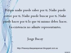 Frases para pensar: Jorge Bucay Words Quotes, Love Quotes, Sayings, Brave, Inspirational, Wall, Girls, Bunny, Truths