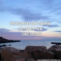 """""""Opportunities don't happen. You create them."""" Chris Grosser #Quote #HSSocMed"""