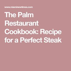 The Palm Restaurant Cookbook: Recipe for a Perfect Steak