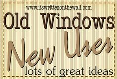 Ideas for using Old Window in your home-So Cute!   It's Written on the Wall: Home Decor