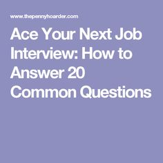 Ace Your Next Job Interview: How to Answer 20 Common Questions