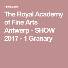 The Royal Academy of Fine Arts Antwerp - SHOW 2017 - 1 Granary