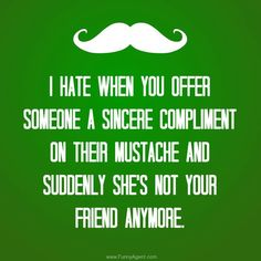 Funny Agent - Mustache Friend Oh wow - do I have an old picture that would go perfect with this quote!!