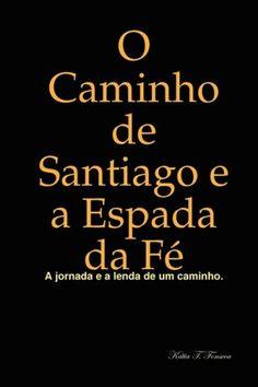 O Caminho de Santiago e a espada da fé / Kátia T. Fonseca - [Brasil?] : Lulu.com Rights, cop. 2008