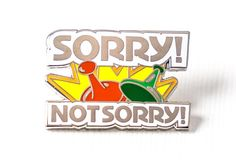 Sorry Not Sorry Pin – PINTRILL