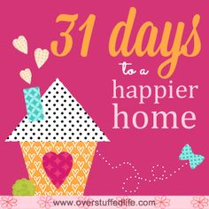A 31 day series exploring the ways we can make our homes happier. A happy home equals a happy family.