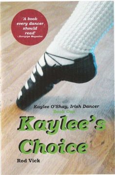 Kaylee's Choice (Kaylee O'Shay, Irish Dancer) by Rod Vick, http://www.amazon.com/dp/B00FIWN5HU/ref=cm_sw_r_pi_dp_l1dBsb0NS6F71