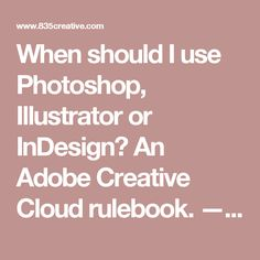 When should I use Photoshop, Illustrator or InDesign? An Adobe Creative Cloud rulebook. — eight three five