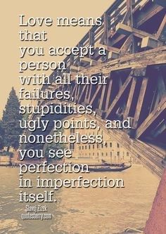 """Love means that you accept a person with all their failures, stupidities, ugly points, and nonetheless, you see perfection in imperfection itself."" -  Slavoj Zizek #quotes"