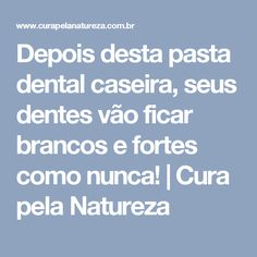 Depois desta pasta dental caseira, seus dentes vão ficar brancos e fortes como nunca! | Cura pela Natureza