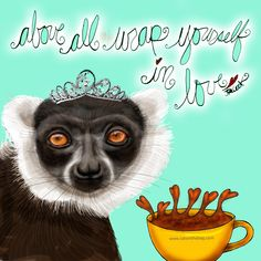 Above all wrap yourself in love! What my Coffee says to me July 12 - drink YOUR life in - self love is the best love. Always wrap yourself that love first! Then you can spread love everywhere. Wear your crown too! (What my Coffee says to me is a daily, illustrated series created by Jennifer R. Cook for YOUR mental health) #coffee #coffeelovers #lemurlove #selflove #wrapyourselfinlove #loveiseverywhere #art #illustration #mentalhealth #creativity