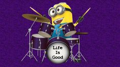 Life is Good. Minion Dave the Drummer.