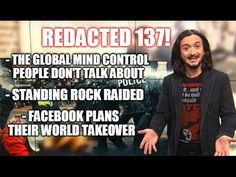 24 Feb '17:  [137] The Undiscussed Global Mind Control, Standing Rock Raided, Facebook Monopoly & More - YouTube - Redacted Tonight - 26:52