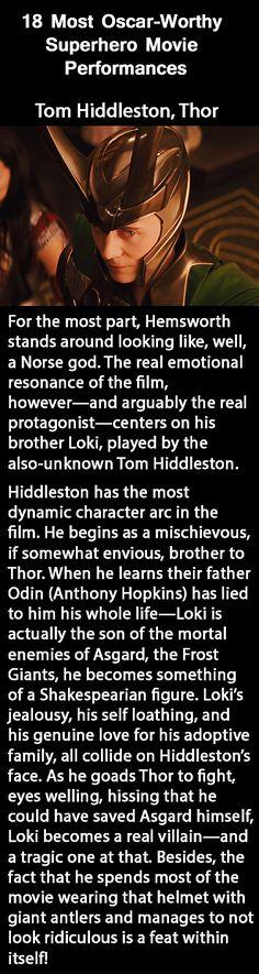 Screenrant: 18 Most Oscar-Worthy Superhero Movie Performances. Tom Hiddleston, Thor. Link: http://screenrant.com/oscar-worthy-superhero-movie