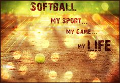 Softball: My Sport, My Game, My LIFE... softball #quotes - http://quotesgeek.com/softball-quotes/