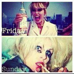 Ab Fab - Friday to Sunday-pretty much.