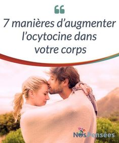 7 manières d'augmenter l'ocytocine dans votre corps #Communément connue sous le nom de «hormone de l'amour», #l'ocytocine ne se résume pas seulement à cela. En plus de favoriser les #interactions sociales, l'ocytocine est une hormone qui aide à réduire la pression artérielle et le niveau de cortisol, qui augmente le seuil de douleur, qui réduit l'anxiété et qui stimule divers types #d'interactions sociale positive. #Psychologie