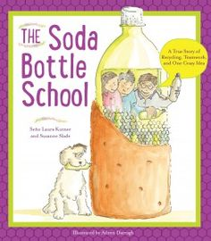 The Soda Bottle School by Laura Kutner and Suzanne Slade | Nonfiction Monday