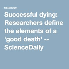 Successful dying: Researchers define the elements of a 'good death' -- ScienceDaily