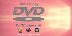 DVD On How To Play Windows 10: 3 Best Ways