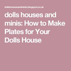 dolls houses and minis: How to Make Plates for Your Dolls House
