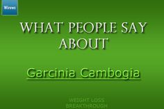 What people say about Garcinia Cambogia. http://wirews.com/what-people-say-about-garcinia-cambogia/