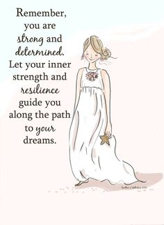Remember you are strong and determined. Let your inner strength and resilience guide you along the path to your dreams - Rose Hill Designs Girl Quotes, Woman Quotes, Me Quotes, Beauty Quotes, Girl Sayings, Strong Quotes, Positive Quotes For Women, Positive Thoughts, Positive Sayings