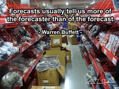 Forecasts usually tell us more of the forecaster than of the forecast. - Warren Buffett - Photo by RuurdJellema.com Supply Chain Logistics, Office Pods, Warren Buffett, Industrial Lighting, Fire, Quotes, Quotations, Quote, Manager Quotes